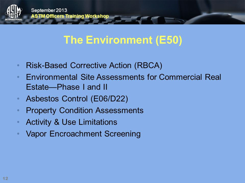 September 2013 ASTM Officers Training Workshop September 2013 ASTM Officers Training Workshop The Environment (E50) Risk-Based Corrective Action (RBCA