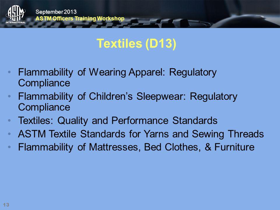 September 2013 ASTM Officers Training Workshop September 2013 ASTM Officers Training Workshop Textiles (D13) 13 Flammability of Wearing Apparel: Regul
