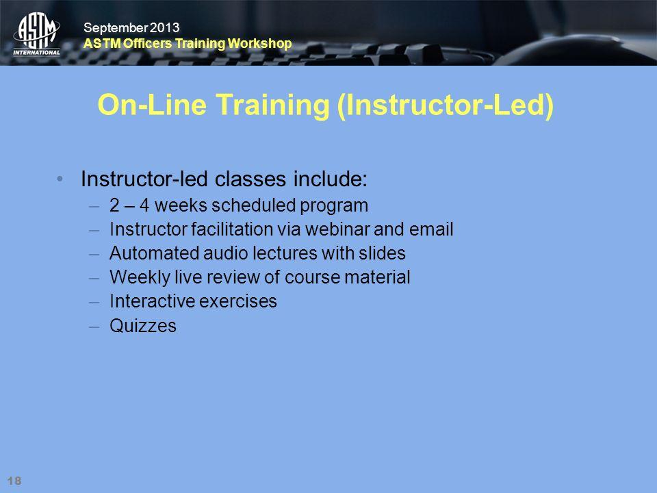 September 2013 ASTM Officers Training Workshop September 2013 ASTM Officers Training Workshop 18 On-Line Training (Instructor-Led) Instructor-led clas