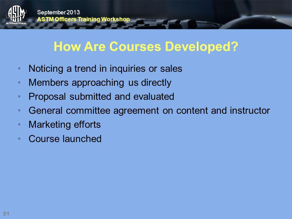 September 2013 ASTM Officers Training Workshop September 2013 ASTM Officers Training Workshop How Are Courses Developed.