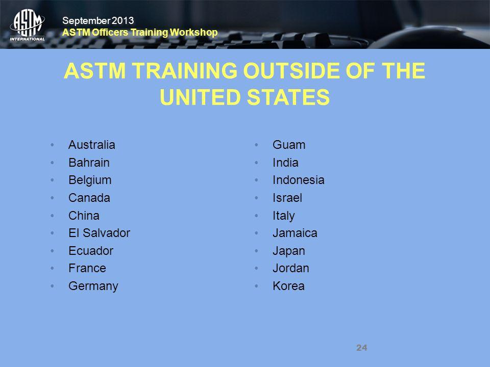 September 2013 ASTM Officers Training Workshop September 2013 ASTM Officers Training Workshop ASTM TRAINING OUTSIDE OF THE UNITED STATES Australia Bah
