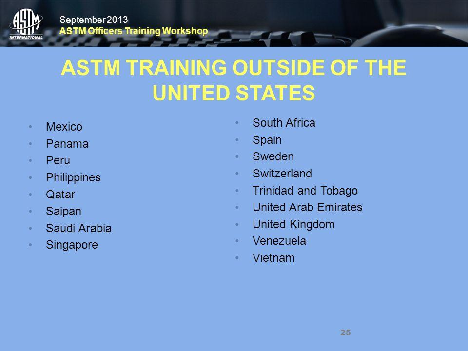 September 2013 ASTM Officers Training Workshop September 2013 ASTM Officers Training Workshop Mexico Panama Peru Philippines Qatar Saipan Saudi Arabia