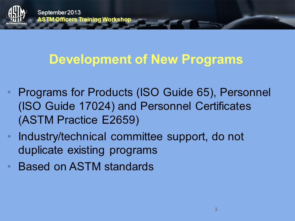 September 2013 ASTM Officers Training Workshop September 2013 ASTM Officers Training Workshop 3 Development of New Programs Programs for Products (ISO