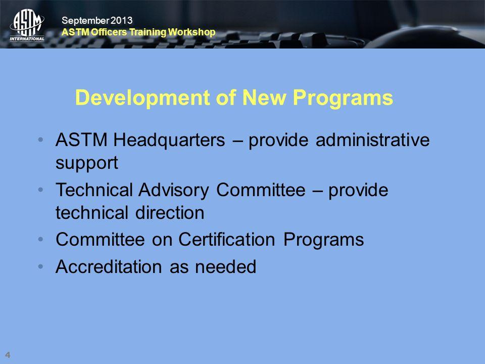 September 2013 ASTM Officers Training Workshop September 2013 ASTM Officers Training Workshop Development of New Programs ASTM Headquarters – provide
