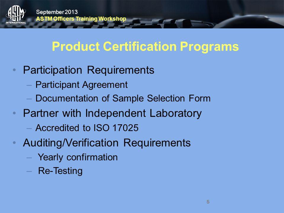 September 2013 ASTM Officers Training Workshop September 2013 ASTM Officers Training Workshop 5 Product Certification Programs Participation Requireme