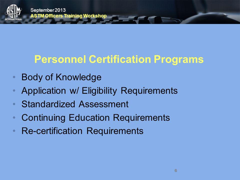 September 2013 ASTM Officers Training Workshop September 2013 ASTM Officers Training Workshop 6 Personnel Certification Programs Body of Knowledge App