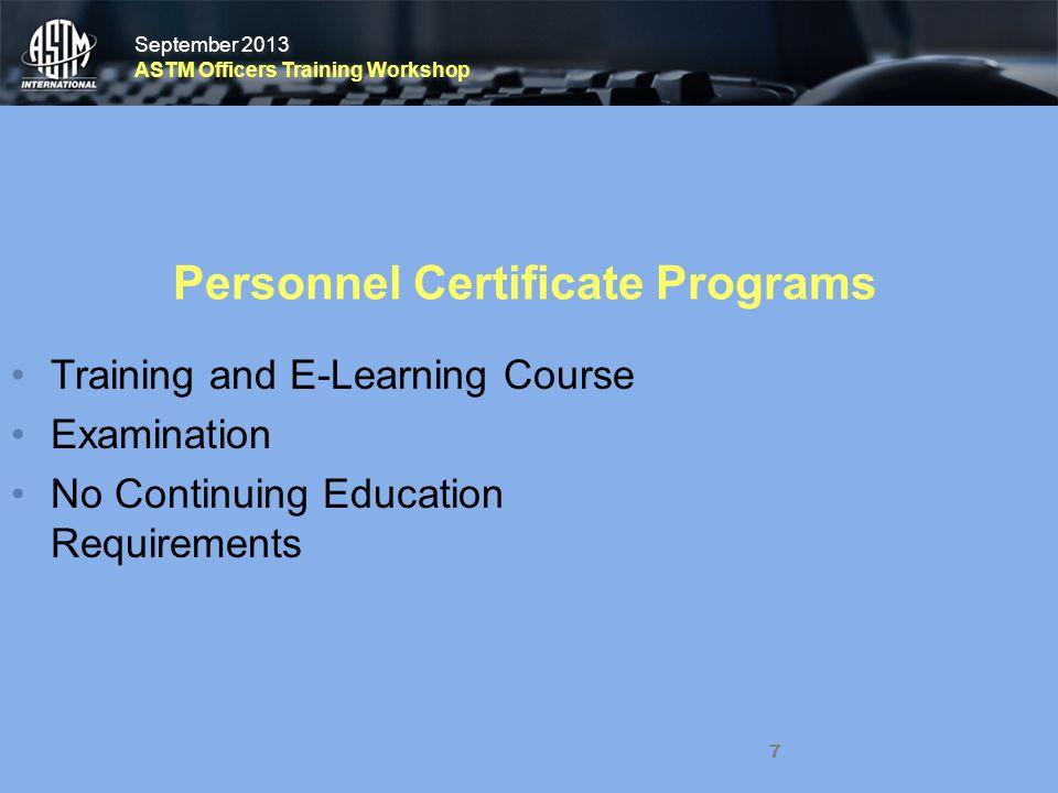 September 2013 ASTM Officers Training Workshop September 2013 ASTM Officers Training Workshop 7 Personnel Certificate Programs Training and E-Learning