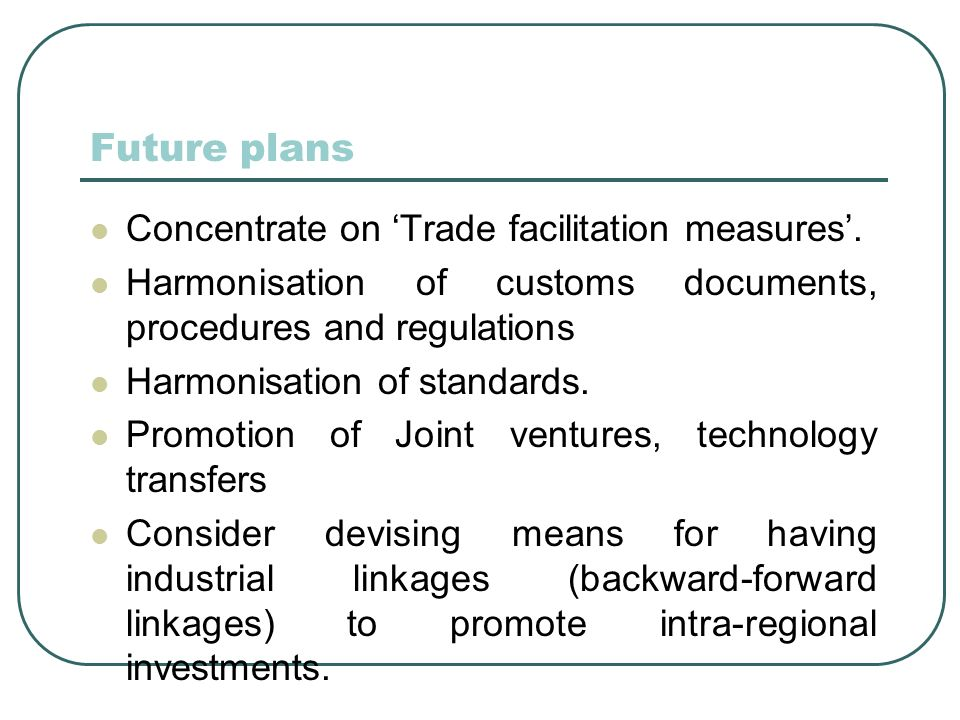 Future plans Concentrate on Trade facilitation measures.