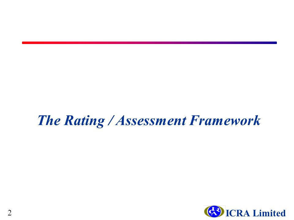 ICRA Limited The Rating / Assessment Framework 2