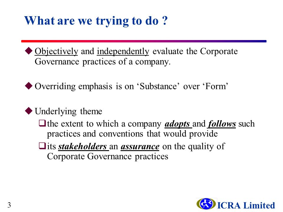 ICRA Limited uObjectively and independently evaluate the Corporate Governance practices of a company.