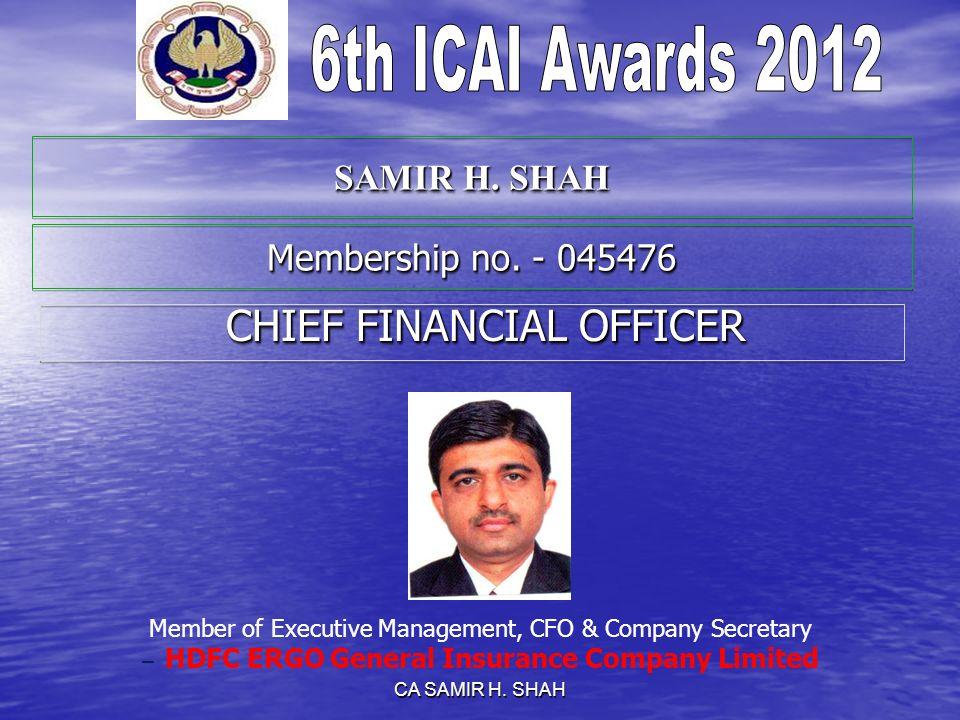 CA SAMIR H. SHAH SAMIR H. SHAH CHIEF FINANCIAL OFFICER CHIEF FINANCIAL OFFICER Member of Executive Management, CFO & Company Secretary – HDFC ERGO Gen