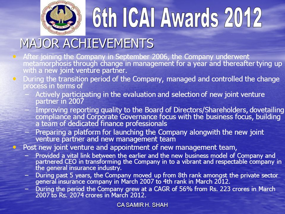 CA SAMIR H. SHAH MAJOR ACHIEVEMENTS After joining the Company in September 2006, the Company underwent metamorphosis through change in management for