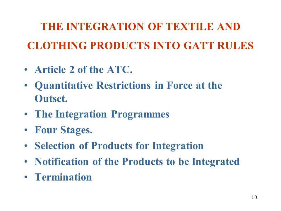 10 THE INTEGRATION OF TEXTILE AND CLOTHING PRODUCTS INTO GATT RULES Article 2 of the ATC. Quantitative Restrictions in Force at the Outset. The Integr