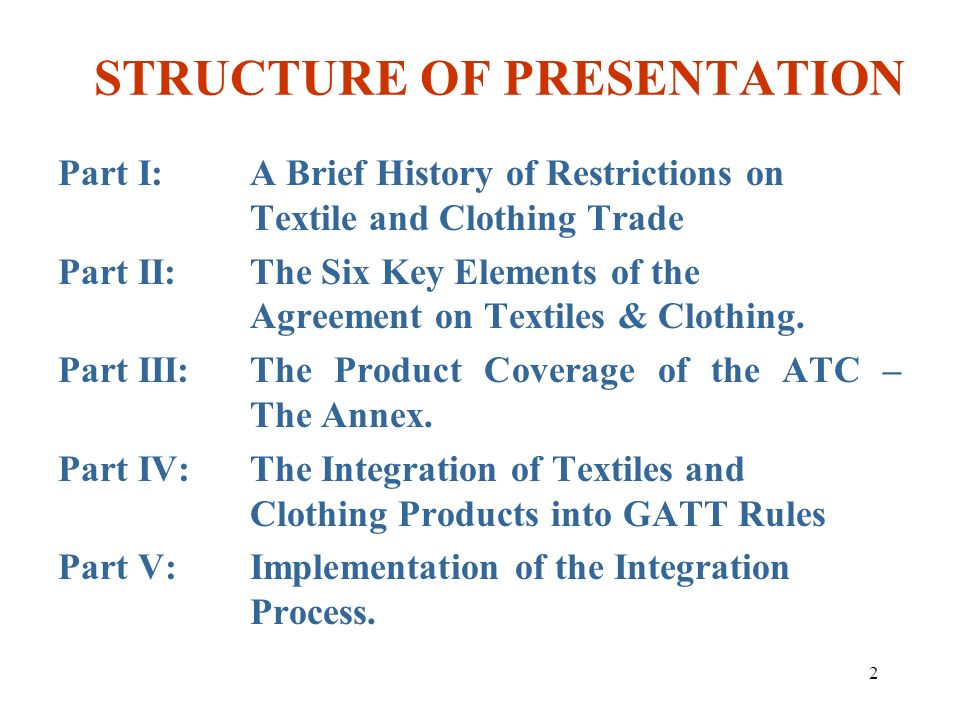 2 STRUCTURE OF PRESENTATION Part I:A Brief History of Restrictions on Textile and Clothing Trade Part II:The Six Key Elements of the Agreement on Text