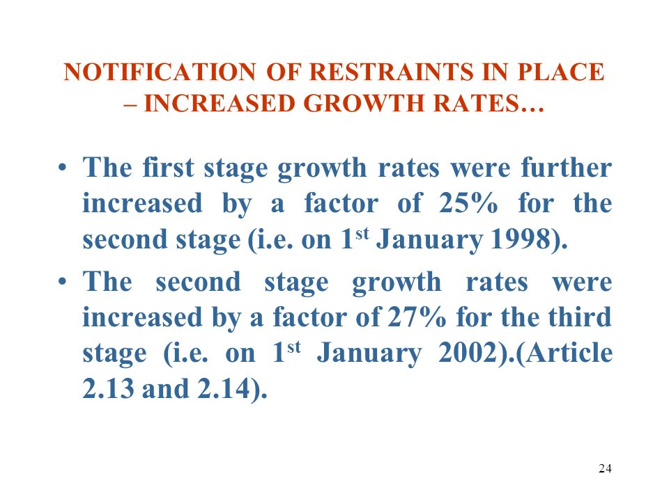 24 NOTIFICATION OF RESTRAINTS IN PLACE – INCREASED GROWTH RATES… The first stage growth rates were further increased by a factor of 25% for the second