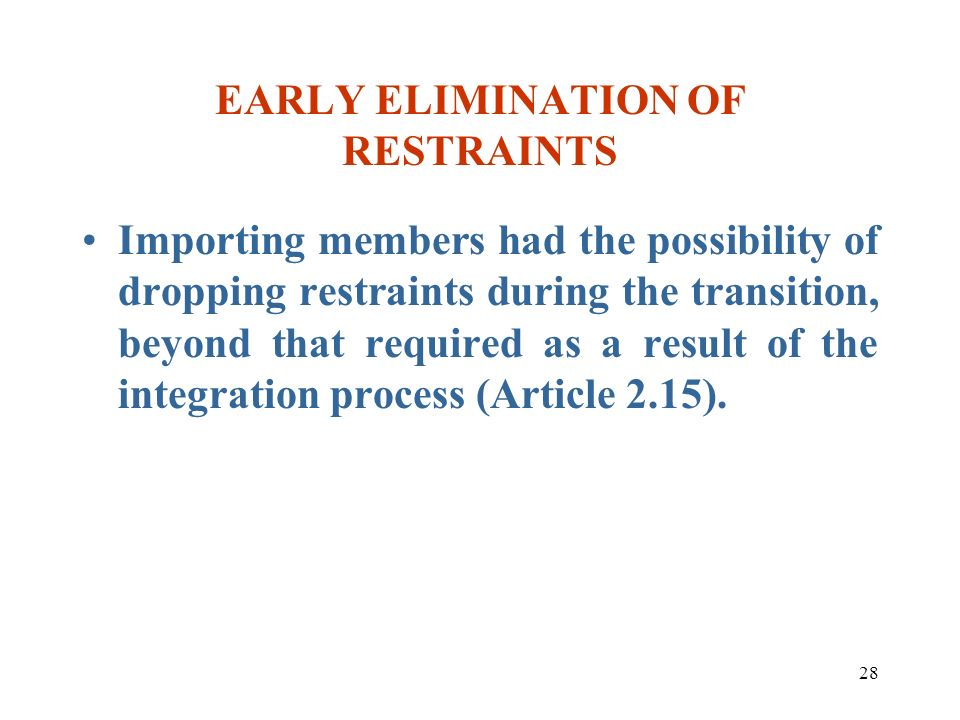 28 EARLY ELIMINATION OF RESTRAINTS Importing members had the possibility of dropping restraints during the transition, beyond that required as a resul