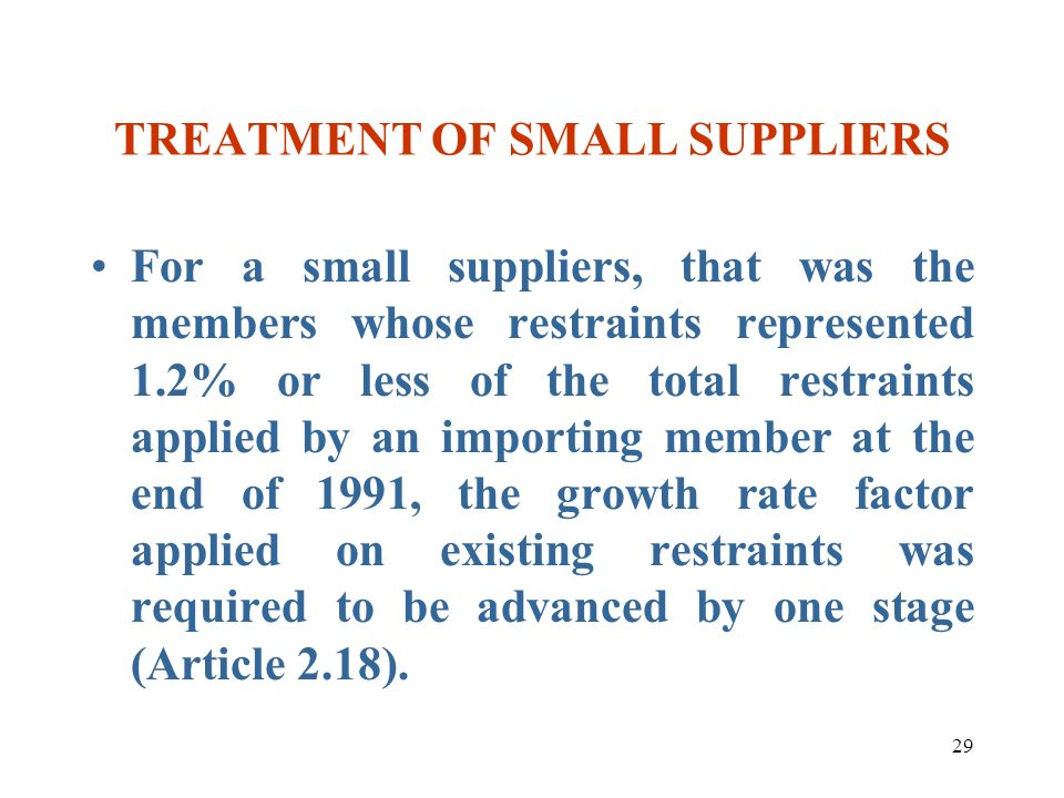 29 TREATMENT OF SMALL SUPPLIERS For a small suppliers, that was the members whose restraints represented 1.2% or less of the total restraints applied