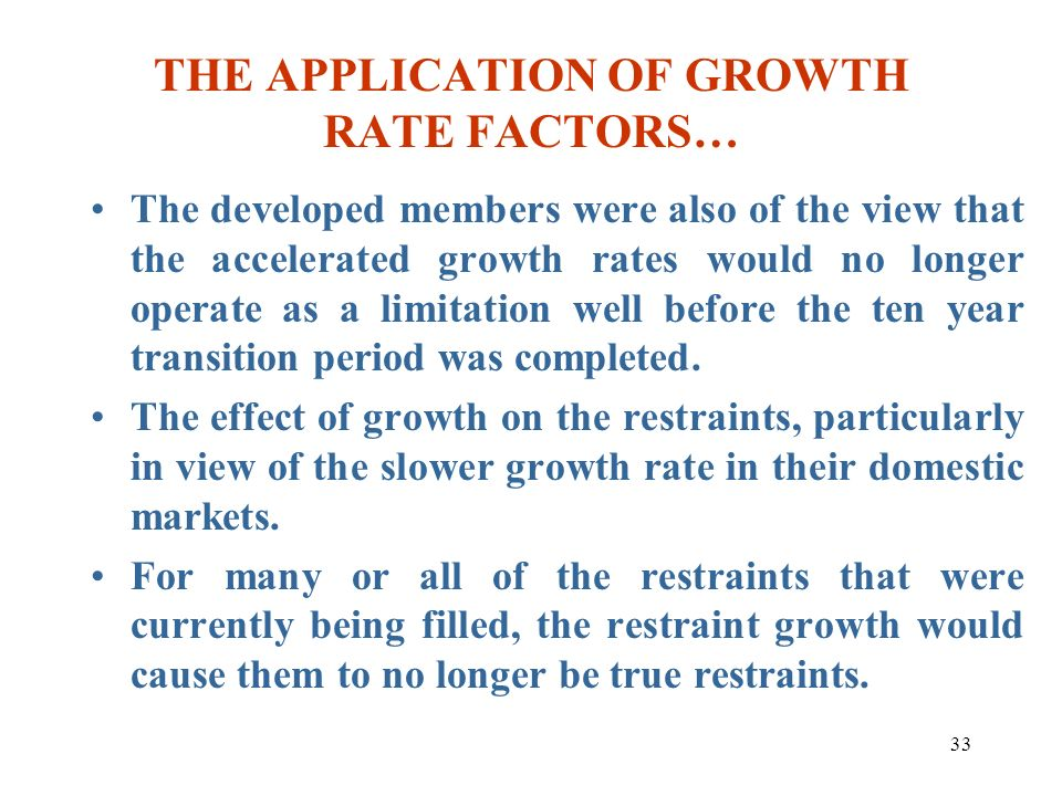 33 THE APPLICATION OF GROWTH RATE FACTORS… The developed members were also of the view that the accelerated growth rates would no longer operate as a