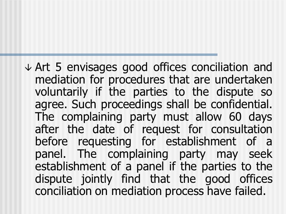 â Art 5 envisages good offices conciliation and mediation for procedures that are undertaken voluntarily if the parties to the dispute so agree.