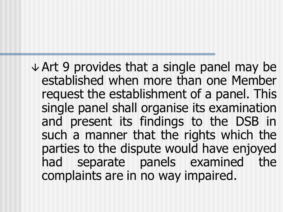 â Art 9 provides that a single panel may be established when more than one Member request the establishment of a panel.