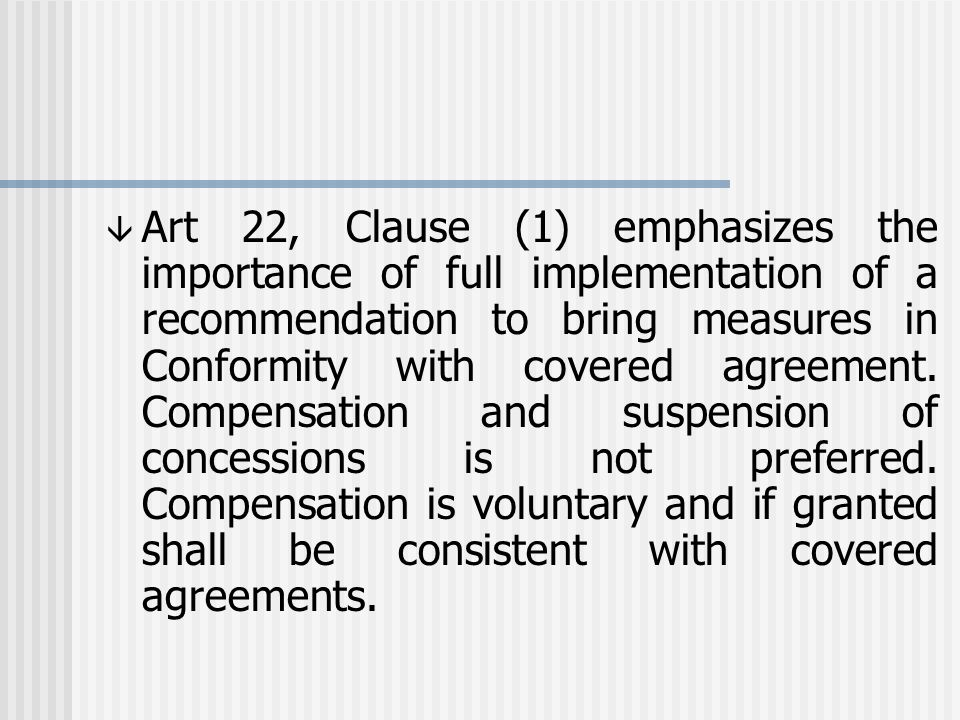 â Art 22, Clause (1) emphasizes the importance of full implementation of a recommendation to bring measures in Conformity with covered agreement.