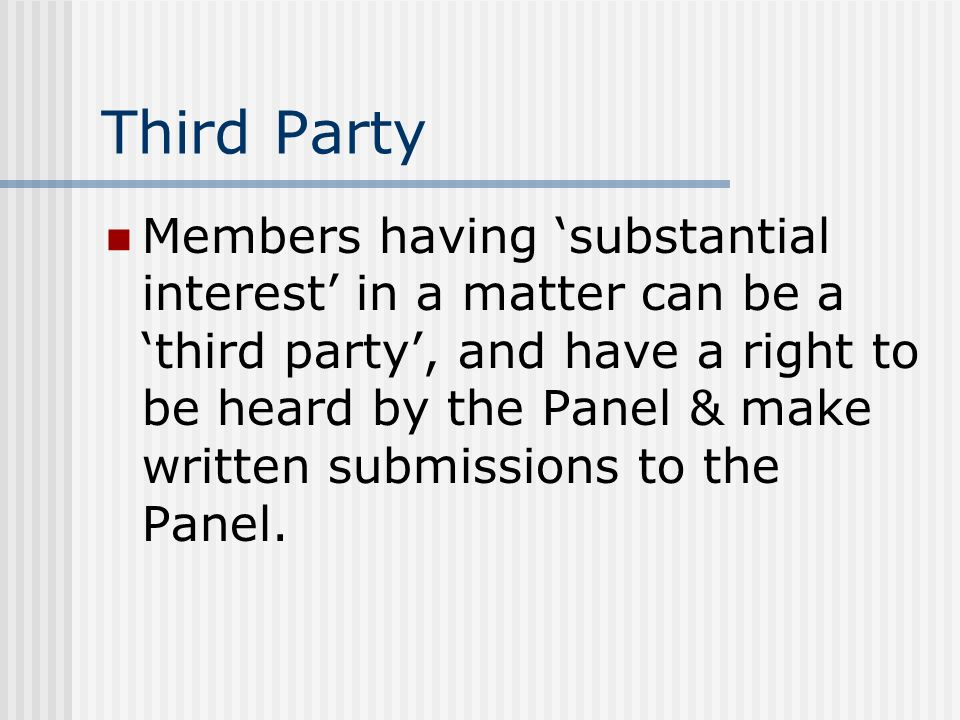 Third Party Members having substantial interest in a matter can be a third party, and have a right to be heard by the Panel & make written submissions to the Panel.