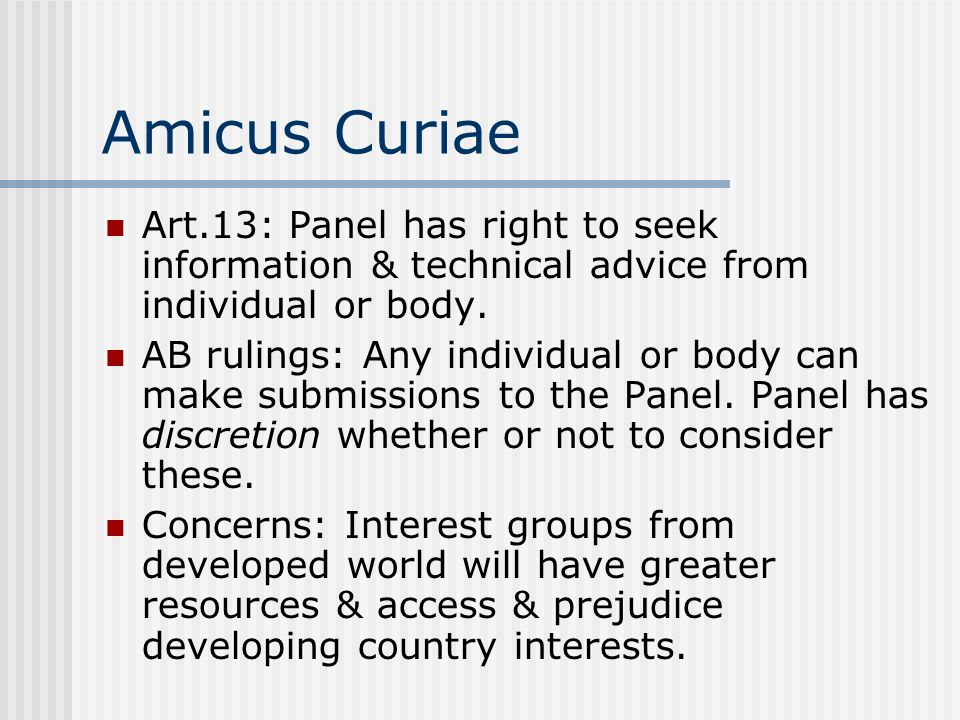 Amicus Curiae Art.13: Panel has right to seek information & technical advice from individual or body. AB rulings: Any individual or body can make subm
