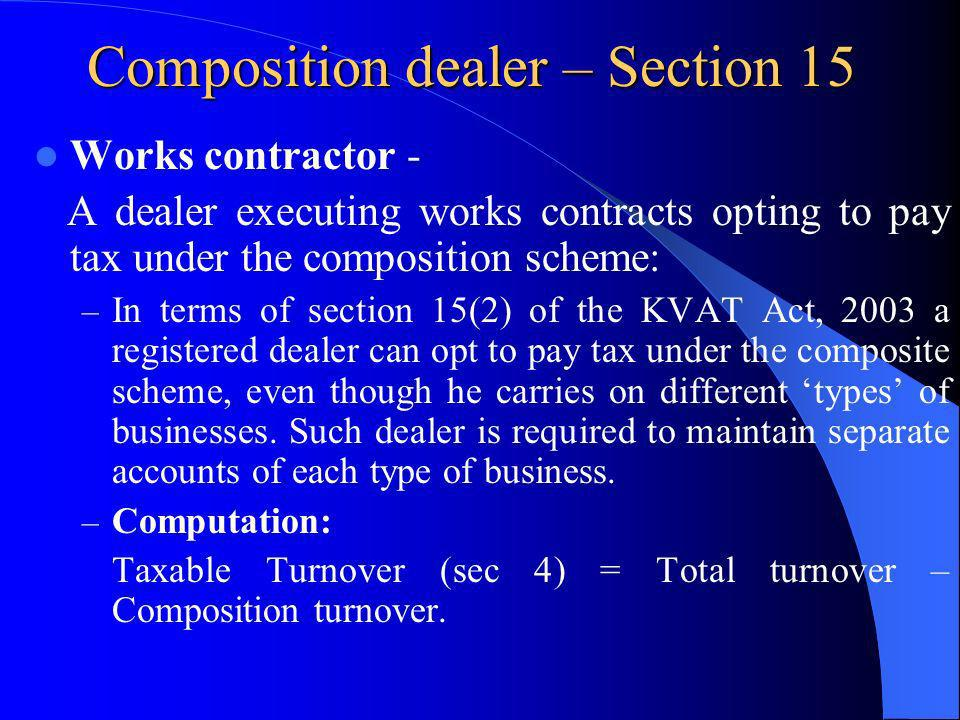 Composition dealer – Section 15 Works contractor - A dealer executing works contracts opting to pay tax under the composition scheme: – In terms of se