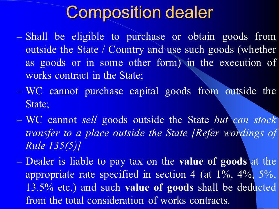 Composition dealer – Shall be eligible to purchase or obtain goods from outside the State / Country and use such goods (whether as goods or in some ot