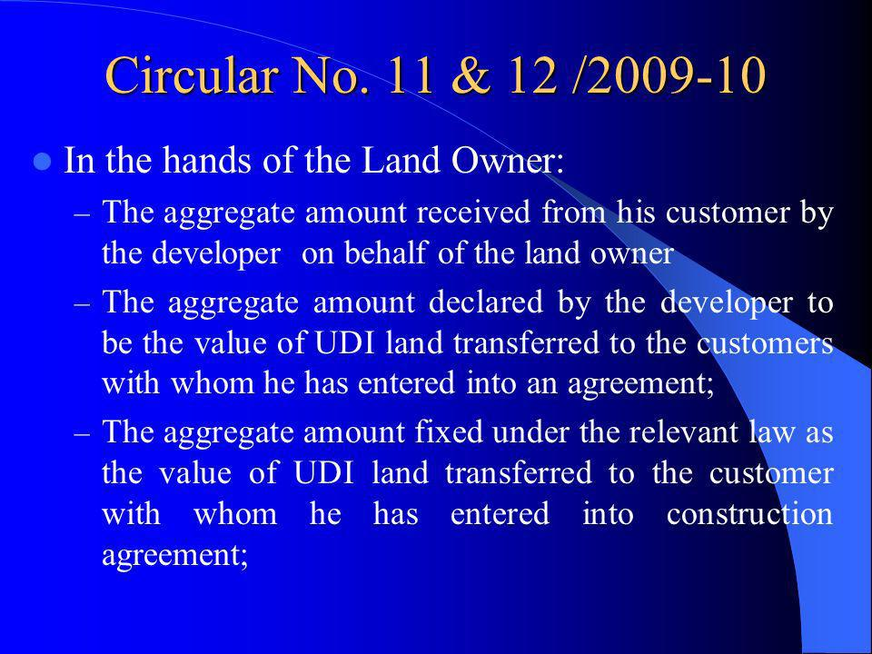 Circular No. 11 & 12 /2009-10 In the hands of the Land Owner: – The aggregate amount received from his customer by the developer on behalf of the land