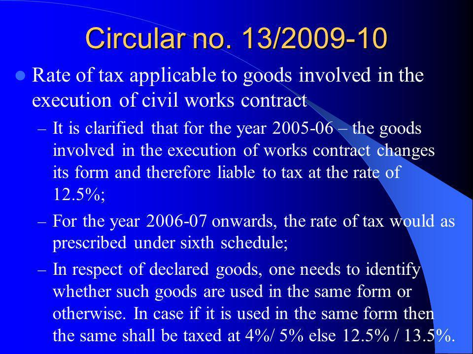Circular no. 13/2009-10 Rate of tax applicable to goods involved in the execution of civil works contract – It is clarified that for the year 2005-06