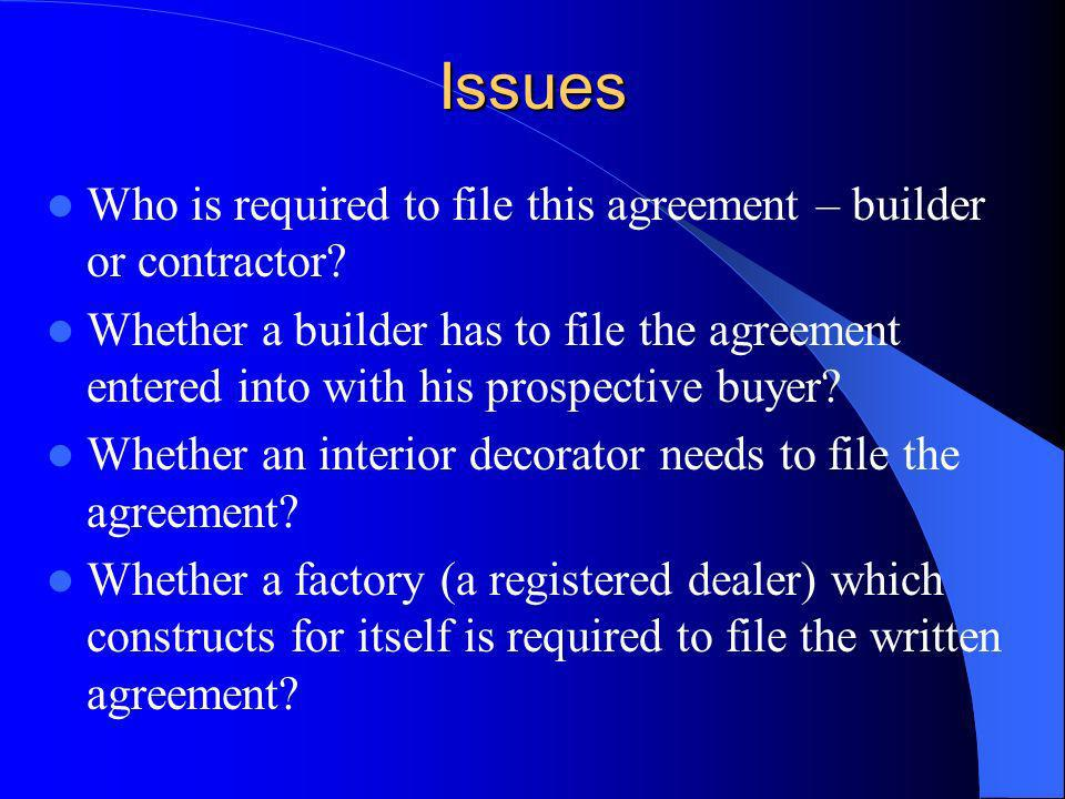 Issues Who is required to file this agreement – builder or contractor? Whether a builder has to file the agreement entered into with his prospective b
