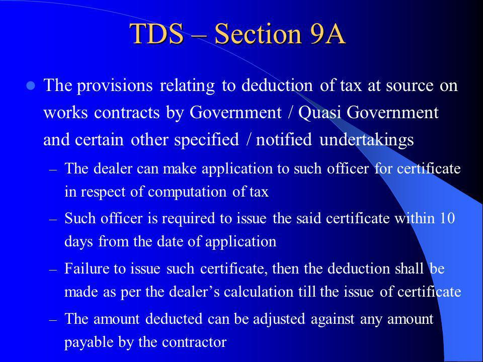 TDS – Section 9A The provisions relating to deduction of tax at source on works contracts by Government / Quasi Government and certain other specified
