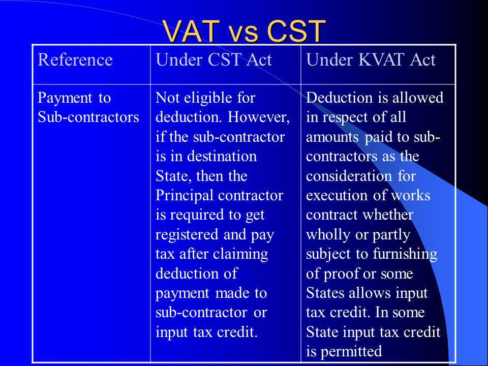 ReferenceUnder CST ActUnder KVAT Act Payment to Sub-contractors Not eligible for deduction. However, if the sub-contractor is in destination State, th