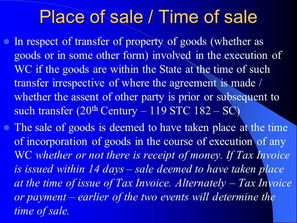 Place of sale / Time of sale In respect of transfer of property of goods (whether as goods or in some other form) involved in the execution of WC if t