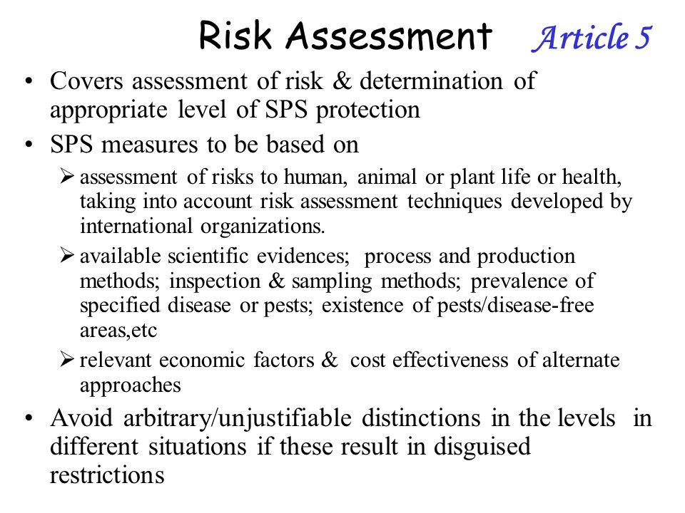 Risk Assessment Article 5 Covers assessment of risk & determination of appropriate level of SPS protection SPS measures to be based on assessment of r