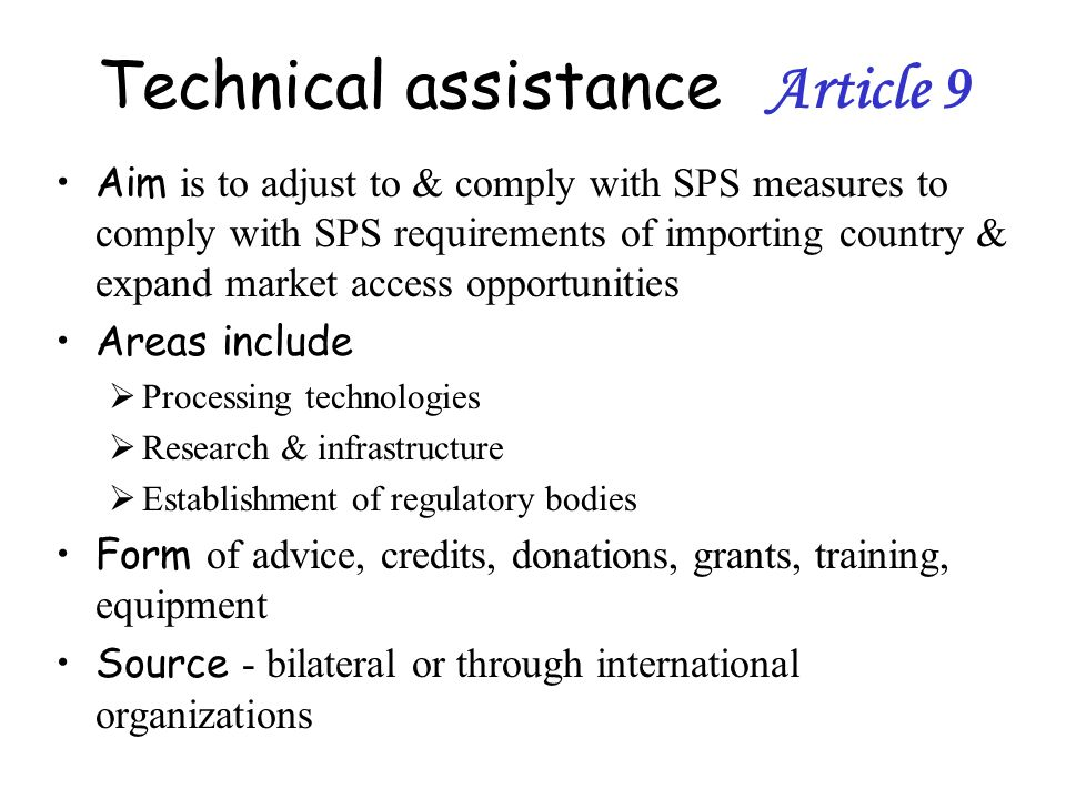 Technical assistance Article 9 Aim is to adjust to & comply with SPS measures to comply with SPS requirements of importing country & expand market acc