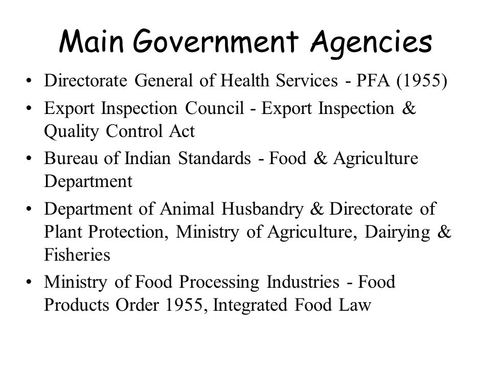 Main Government Agencies Directorate General of Health Services - PFA (1955) Export Inspection Council - Export Inspection & Quality Control Act Burea