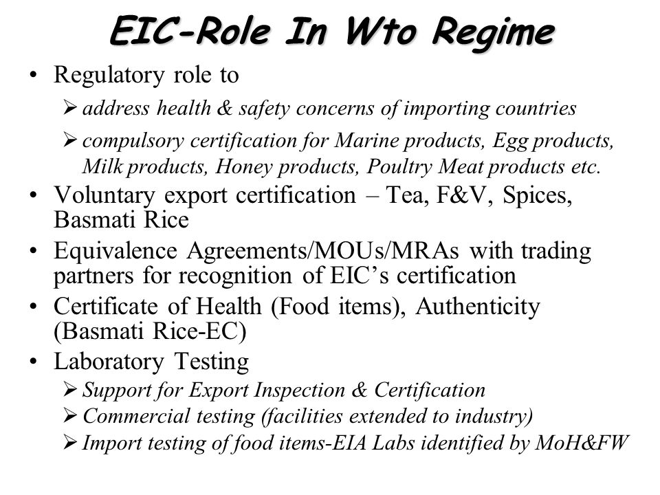 EIC-Role In Wto Regime Regulatory role to address health & safety concerns of importing countries compulsory certification for Marine products, Egg pr