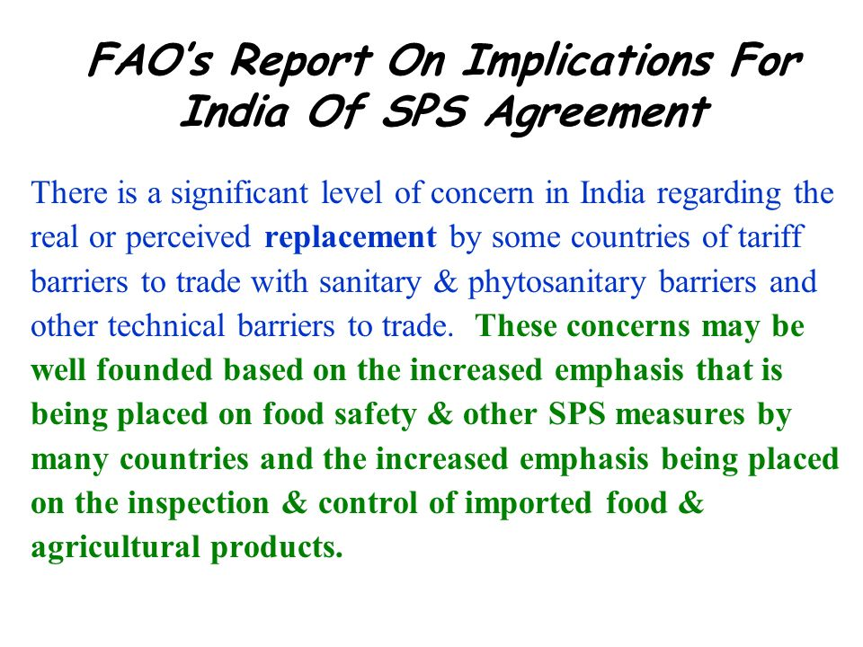 FAOs Report On Implications For India Of SPS Agreement There is a significant level of concern in India regarding the real or perceived replacement by