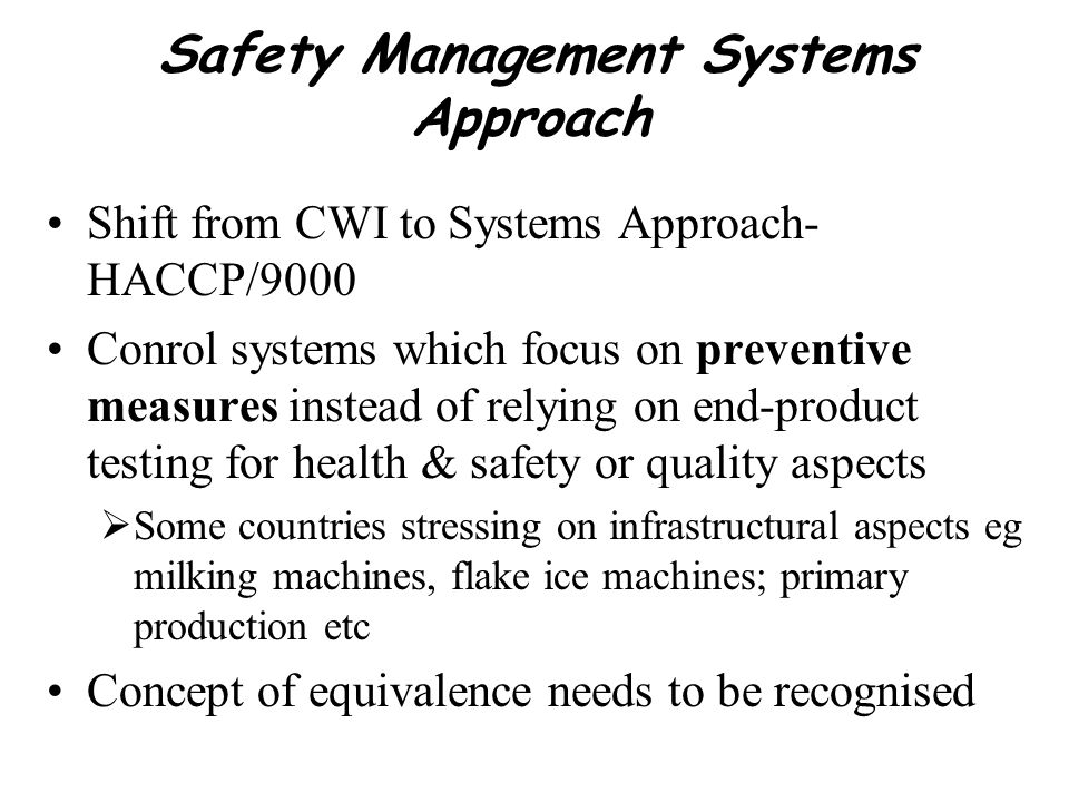Safety Management Systems Approach Shift from CWI to Systems Approach- HACCP/9000 Conrol systems which focus on preventive measures instead of relying