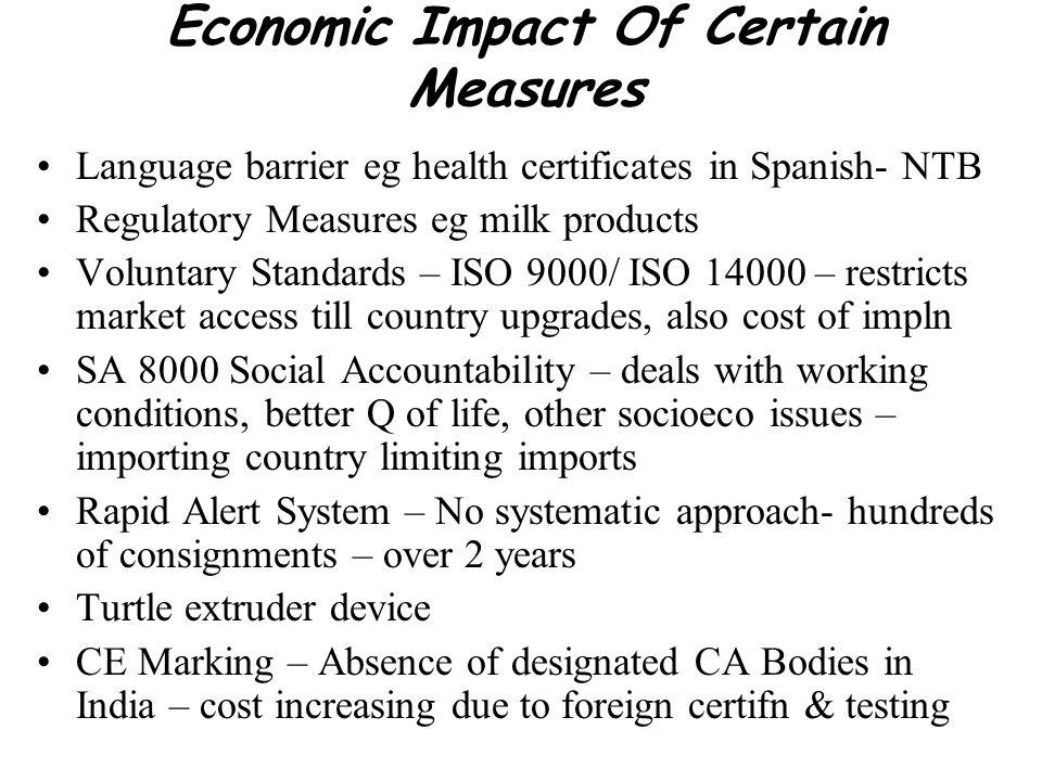 Economic Impact Of Certain Measures Language barrier eg health certificates in Spanish- NTB Regulatory Measures eg milk products Voluntary Standards –