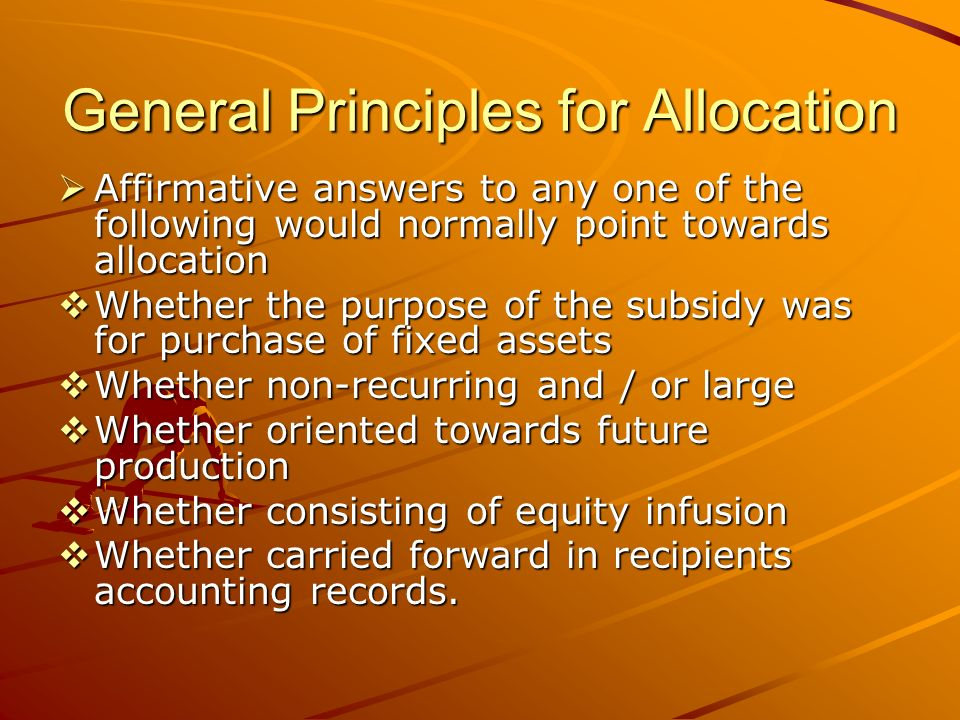 General Principles for Allocation Affirmative answers to any one of the following would normally point towards allocation Affirmative answers to any o