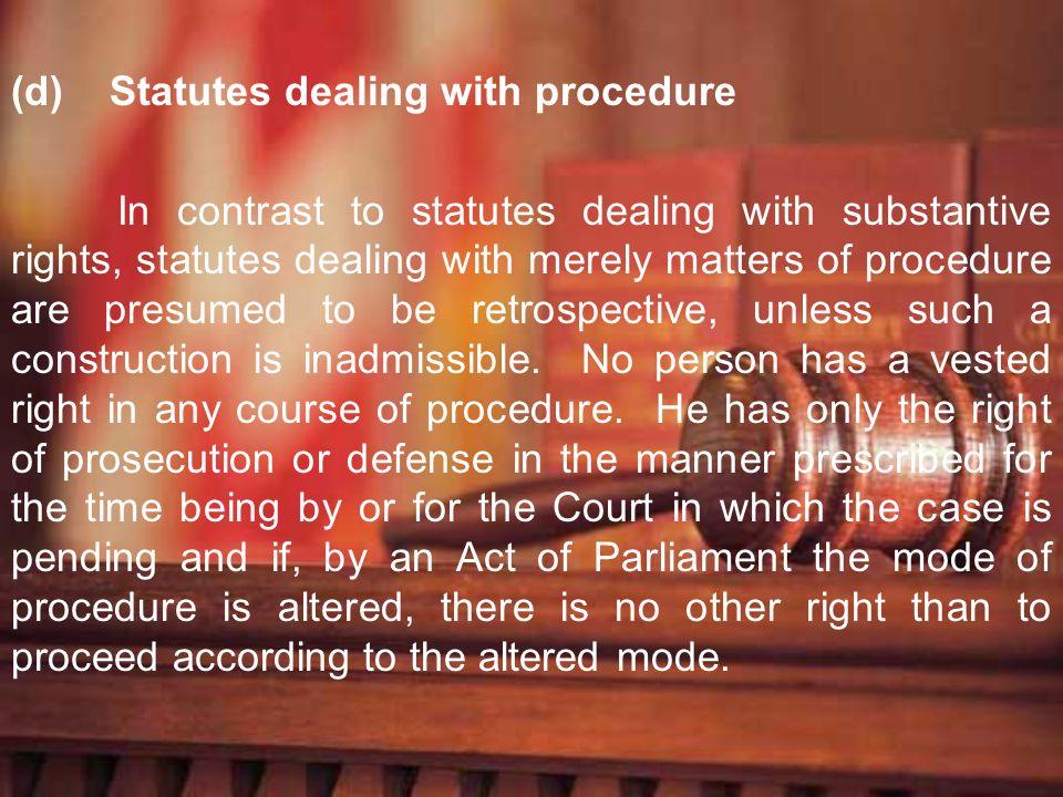 (d) Statutes dealing with procedure In contrast to statutes dealing with substantive rights, statutes dealing with merely matters of procedure are pre