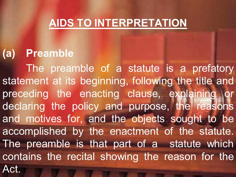 AIDS TO INTERPRETATION (a)Preamble The preamble of a statute is a prefatory statement at its beginning, following the title and preceding the enacting