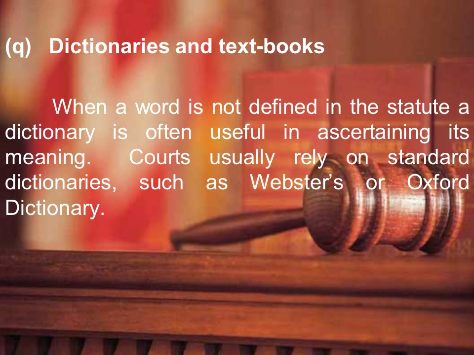 (q) Dictionaries and text-books When a word is not defined in the statute a dictionary is often useful in ascertaining its meaning. Courts usually rel