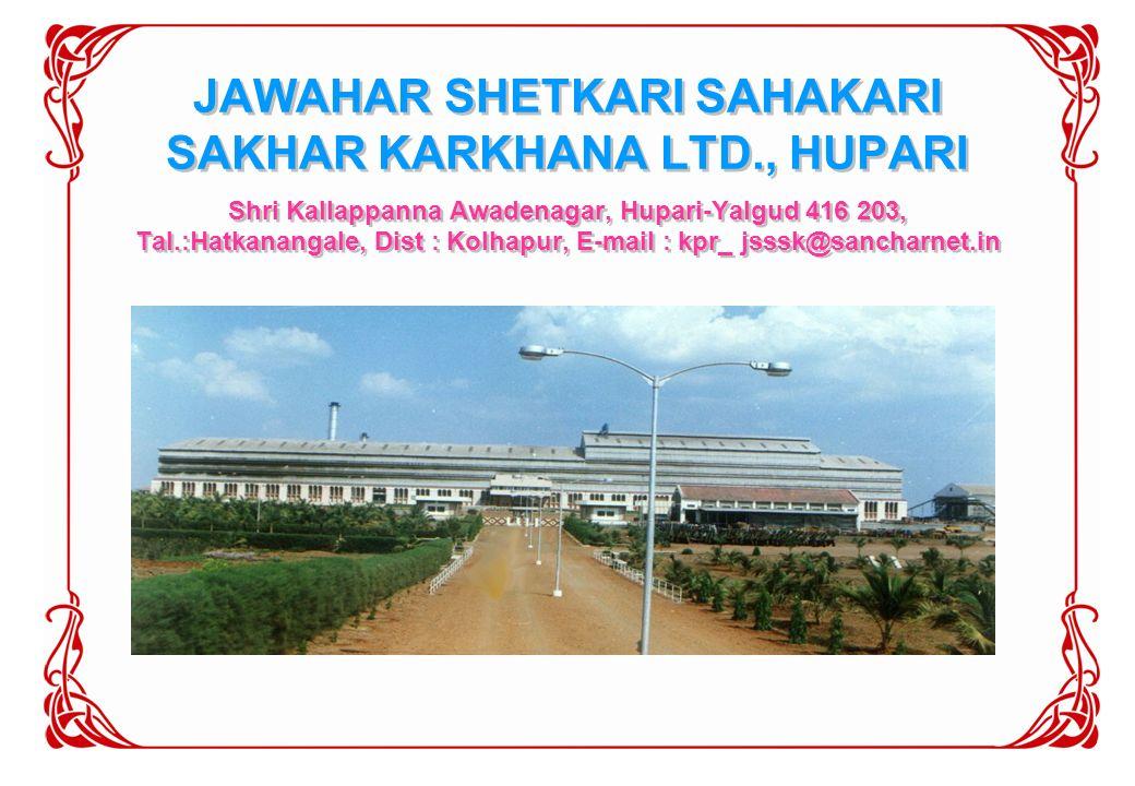 JAWAHAR SHETKARI SAHAKARI SAKHAR KARKHANA LTD., HUPARI Shri Kallappanna Awadenagar, Hupari-Yalgud 416 203, Tal.:Hatkanangale, Dist : Kolhapur, E-mail