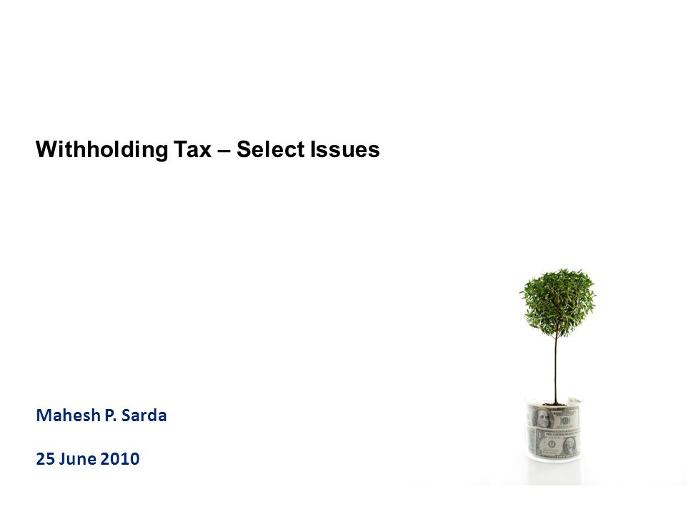 Mahesh P. Sarda 25 June 2010 Withholding Tax – Select Issues