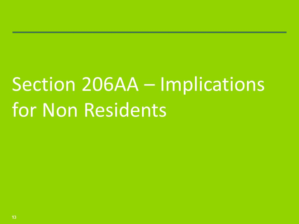 Section 206AA – Implications for Non Residents 13