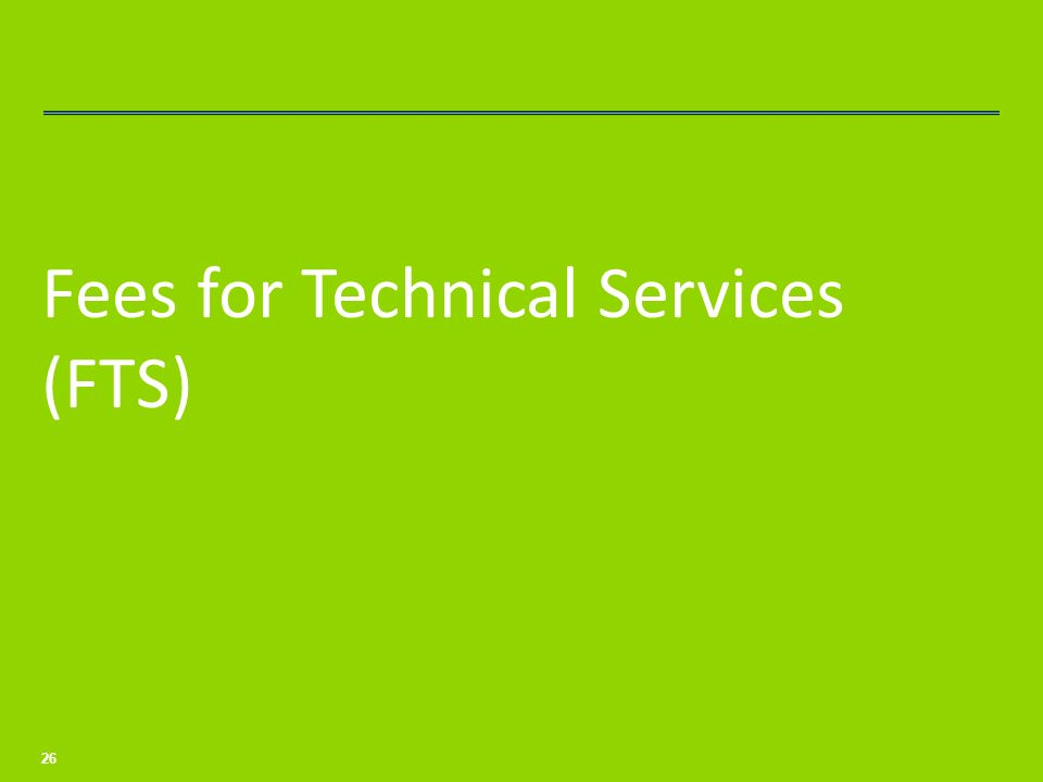 Fees for Technical Services (FTS) 26
